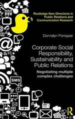 Corporate Social Responsibility, Sustainability and Public Relations : Negotiating Multiple Complex Challenges - Donnalyn Pompper