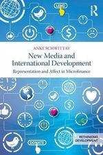 New Media and International Development : Representation and Affect in Microfinance - Anke Schwittay