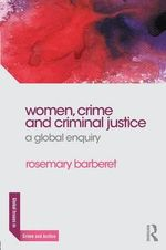 Women, Crime and Criminal Justice : A Global Enquiry - Rosemary Barberet