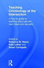 Teaching Criminology at the Intersection : A How-to Guide for Teaching About Gender, Race, Class and Sexuality