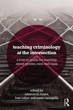 Teaching Criminology at the Intersection : A How-to Guide for Teaching About Gender, Race, and Class