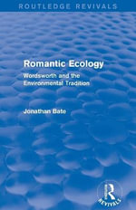 Romantic Ecology : Wordsworth and the Environmental Tradition - Jonathan Bate