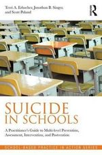 Suicide in Schools : A Practitioner's Guide to Multi-Level Prevention, Assessment, Intervention, and Postvention - Terri A. Erbacher