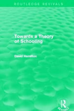 Towards a Theory of Schooling : A Workbook for Self -Discovery - David Hamilton