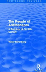 The People of Aristophanes : A Sociology of Old Attic Comedy - Victor Ehrenberg