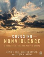 Choosing Nonviolence : A Homework Manual for Women's Groups - Kevin A. Fall