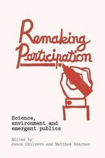 Remaking Participation : Science, Environment and Emergent Publics