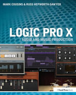 Logic Pro X : Audio and Music Production - Mark Cousins