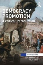 Democracy Promotion : A Critical Introduction - Jeff Bridoux
