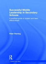 Successful Middle Leadership in Secondary Schools : A Practical Guide to Subject and Team Effectiveness - Peter Fleming