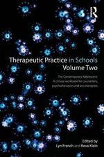 Therapeutic Practice in Schools Volume Two : The contemporary adolescent: A clinical workbook for school-based counsellors, psychotherapists and arts therapists