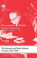 Laying the Foundations of Post-War Security: The Brussels and North Atlantic Treaties, 1947-49: Series I, Volume X : Documents on British Policy Overseas
