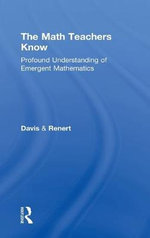 The Math Teachers Know : Profound Understanding of Emergent Mathematics - Brent Davis