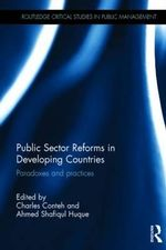 Public Sector Reforms in Developing Countries : Paradoxes and Practices