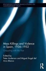 Mass Killings and Violence in Spain, 1936-1952 : Grappling with the Past
