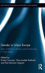 Gender in Urban Europe : Sites of Political Activity and Citizenship, 1750-1900