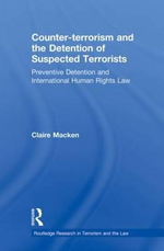 Counter-terrorism and the Detention of Suspected Terrorists : Preventive Detention and International Human Rights Law - Claire Macken