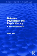 Between Psychology and Psychotherapy (Psychology Revivals) : A Poetics of Experience - Miller Mair
