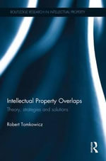 Intellectual Property Overlaps : Theory, Strategies, and Solutions - Robert Tomkowicz