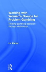 Working with Women's Groups for Problem Gambling : Treating gambling addiction through relationship - Liz Karter