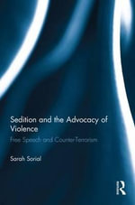 Sedition and the Advocacy of Violence : Free Speech and Counter-Terrorism - Sarah Sorial