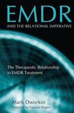 EMDR and the Relational Imperative : The Therapeutic Relationship in EMDR Treatment - Mark Dworkin