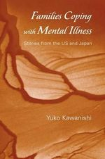 Families Coping with Mental Illness : Stories from the US and Japan - Yuko Kawanishi