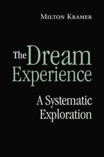 The Dream Experience : A Systematic Exploration - Milton Kramer