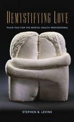 Demystifying Love : Plain Talk for the Mental Health Professional - Stephen B. Levine