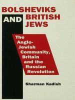 Bolsheviks and British Jews : The Anglo-Jewish Community, Britain and the Russian Revolution - Sharman Kadish
