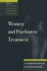 Women and Psychiatric Treatment : A Comprehensive Text and Practical Guide