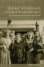 Peasant Women and Politics in Facist Italy : The Massaie Rurali - Perry Willson