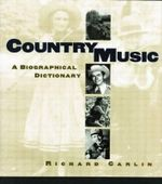 Country Music : A Biographical Dictionary - Richard Carlin