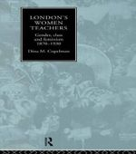 London's Women Teachers : Gender, Class and Feminism, 1870-1930 - Dina Mira Copelman