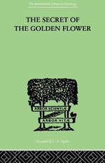 The Secret of the Golden Flower : A Chinese Book of Life - Richard Wilhelm
