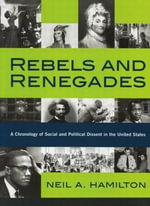Rebels and Renegades : A Chronology of Social and Political Dissent in the United States - Neil A. Hamilton