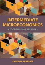 Intermediate Microeconomics : A Tool-Building Approach - Samiran Banerjee