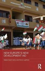 New Europe's New Development Aid : BASEES/Routledge Series on Russian and East European Studies - Simon Lightfoot