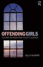 Offending Girls : Young Women and Youth Justice - Gilly Sharpe