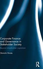 Corporate Finance and Governance in Stakeholder Society : Beyond Shareholder Capitalism - Shinichi Hirota