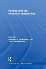 Politics and the Religious Imagination - John H.A. Dyck