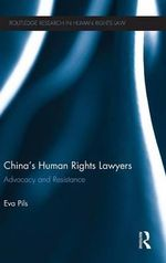 China's Human Rights Lawyers : Advocacy and Resistance - Eva Pils