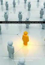 Impression Management in the Workplace : Research, Theory, and Practice - Andrew J. DuBrin