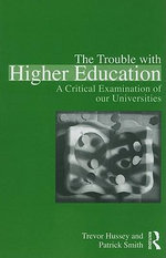 The Trouble with Higher Education : A Critical Examination of our Universities - Trevor Hussey