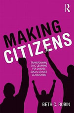 Making Citizens : Transforming Civic Learning for Diverse Social Studies Classrooms - Beth C. Rubin