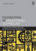 Foundations of Educational Technology : Integrative Approaches and Interdisciplinary Perspectives - J. Michael Spector
