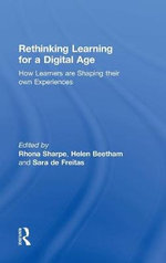 Rethinking Learning for a Digital Age : How Learners are Shaping Their Own Experiences - Rhona Sharpe