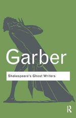 Shakespeare's Ghost Writers : Literature as Uncanny Causality - Marjorie Garber