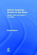 African American Women in the News : Gender, Race, and Class in Journalism - Marian Meyers