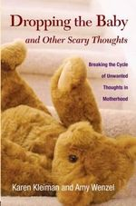 Dropping the Baby and Other Scary Thoughts : Breaking the Cycle of Unwanted Thoughts in Motherhood - Karen Kleiman